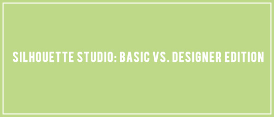 Silhouette Studio: Basic vs. Designer