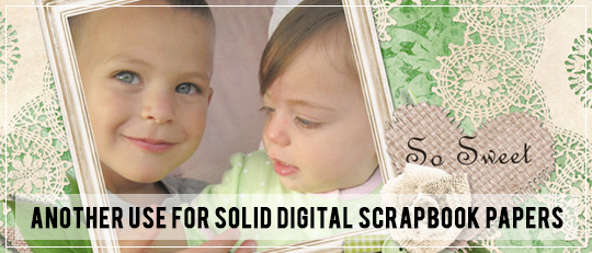 Another Use for Solid Digital Scrapbook Papers