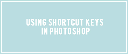 Using Shortcut Keys in Photoshop - tutorial intro banner