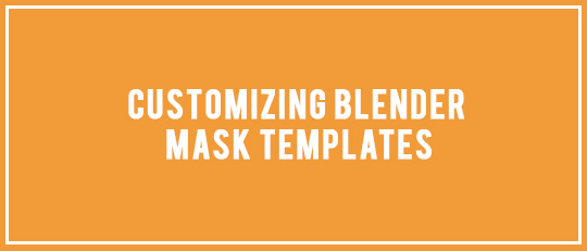 Customizing Blender Mask Templates - Intro Banner