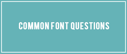 Common Font Questions