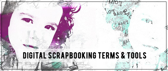 Digital Scrapbooking Tools and Terms