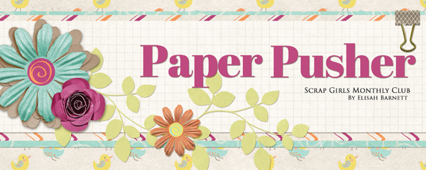 Paper Pusher - Scrap Girls Club July 2016