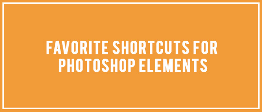 Favorite Keyboard Shortcuts for Photoshop Elements