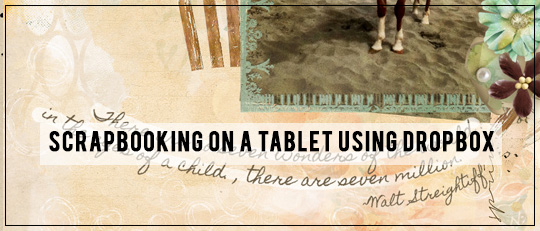 Scrapbooking on a Tablet Using Dropbox