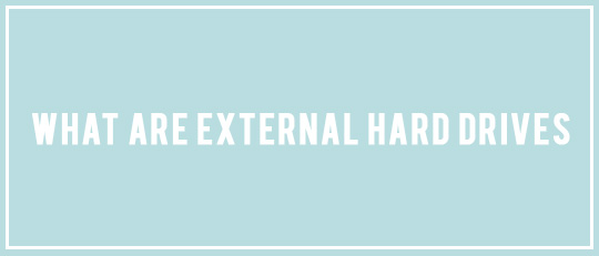 What are External Hard Drives