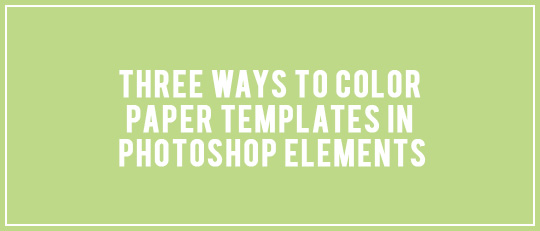 Three ways to color paper templates in Photoshop Elements - intro banner