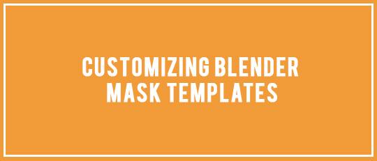 Customizing Blender Mask Templates - Intro Banner