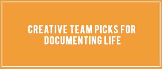 Creative Team Product Picks for Documenting Life - Intro Banner